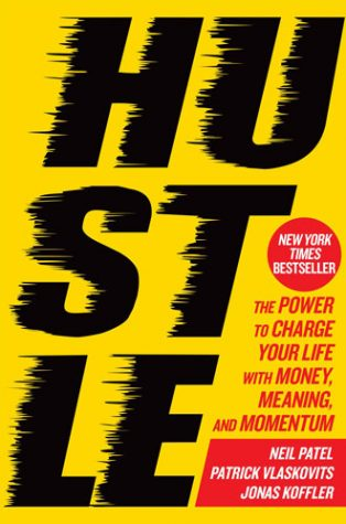 Best books for entrepreneurs - Hustle: The Power to Charge Your Life with Money, Meaning, and Momentum by Neil Patel, Patrick Vlaskovits, Jonas Koffler