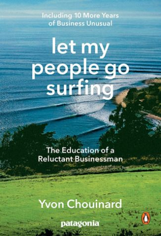 Best books for entrepreneurs - Let My People Go Surfing: The Education of a Reluctant Businessman by Yvon Chouinard
