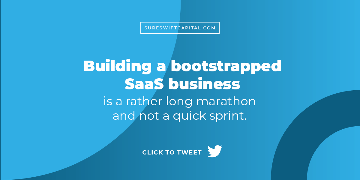 Building a bootstrapped SaaS business is a rather long marathon and not a quick sprint.