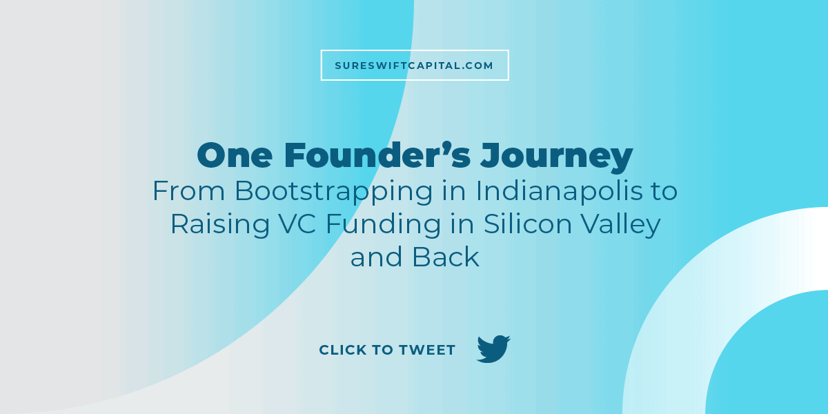 One Founder's Journey From Bootstrapping in Indianapolis to Raising VC Funding in Silicon Valley and Back