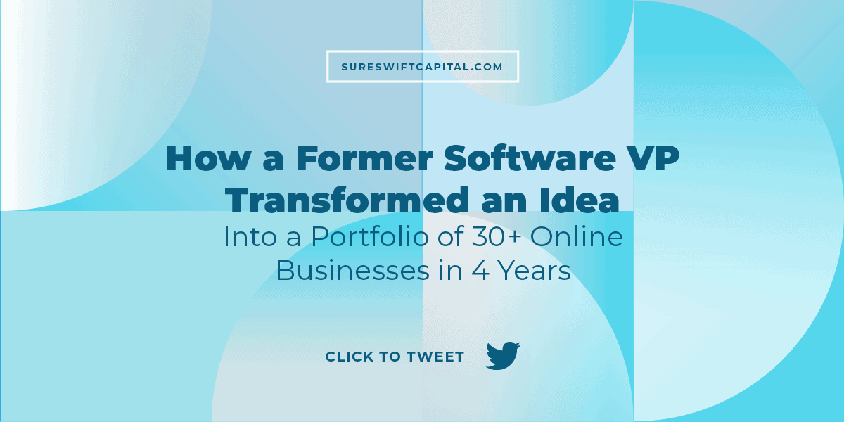 How a Former Software VP Transformed an Idea into a Portfolio of 30+ Online Businesses in 4 Years