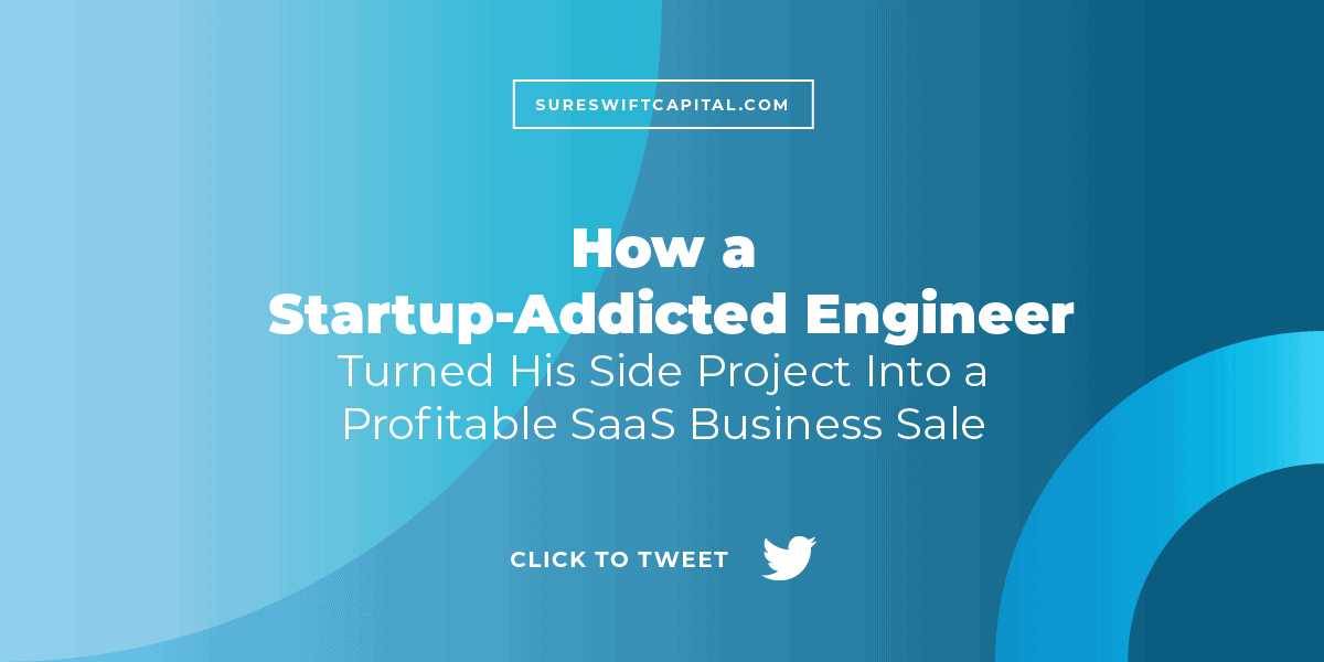 How a Startup-Addicted Engineer Turned His Side Project Into a Profitable SaaS Business Sale