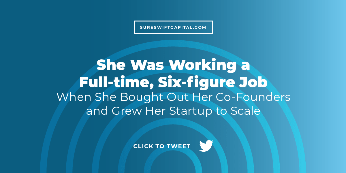 She Was Working a Full-time, Six-figure Job When She Bought Out Her Co-Founders and Grew Her Startup to Scale