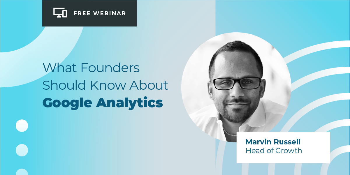 Webinar: What Bootstrapped Founders Should Know About Google Analytics