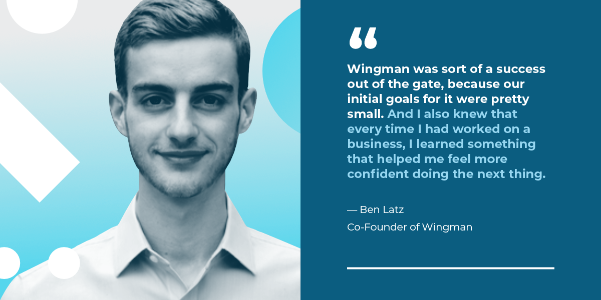 Ben Latz, founder of bootstrapped SaaS, Wingman, on selling the business.