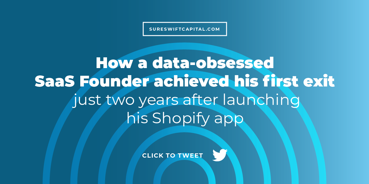 This Data-Obsessed SaaS Founder Achieved His First Exit Just Two Years After Launching His Shopify App